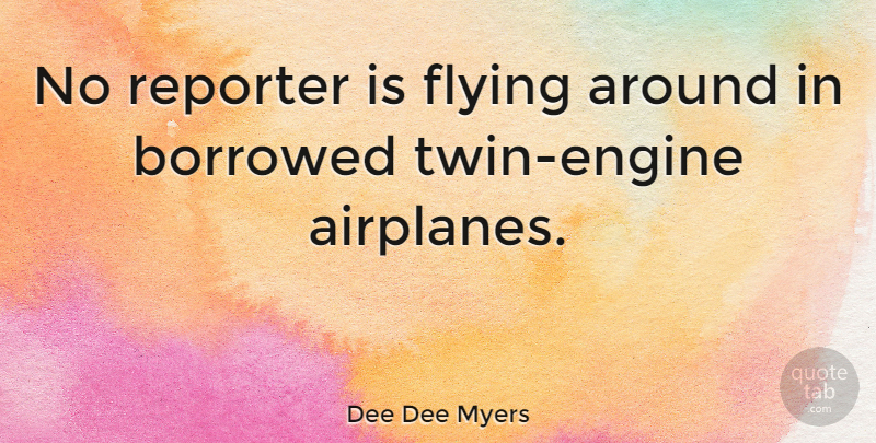 Dee Dee Myers Quote About Airplane, Flying, Twins: No Reporter Is Flying Around...