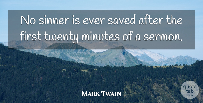 Mark Twain Quote About Inspiration, Firsts, Twenties: No Sinner Is Ever Saved...