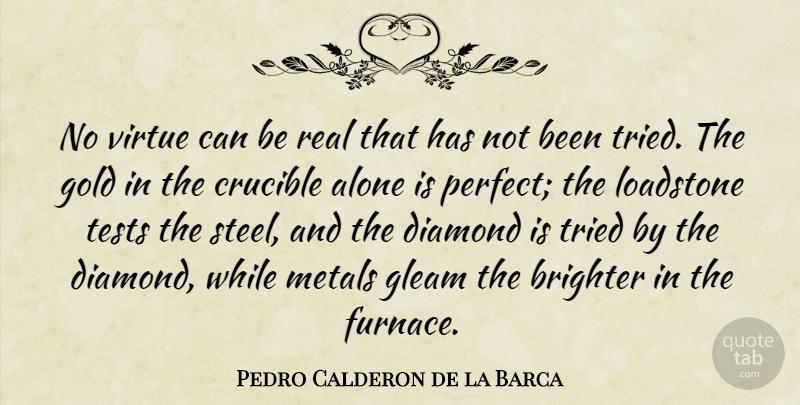 The Crucible Quotes | Pedro Calderon De La Barca No Virtue Can Be Real That Has Not Been