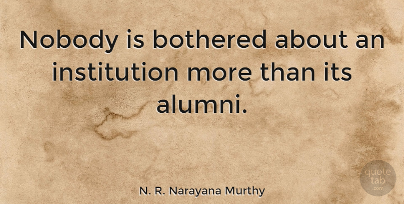 N. R. Narayana Murthy: Nobody is bothered about an institution more than  its... | QuoteTab