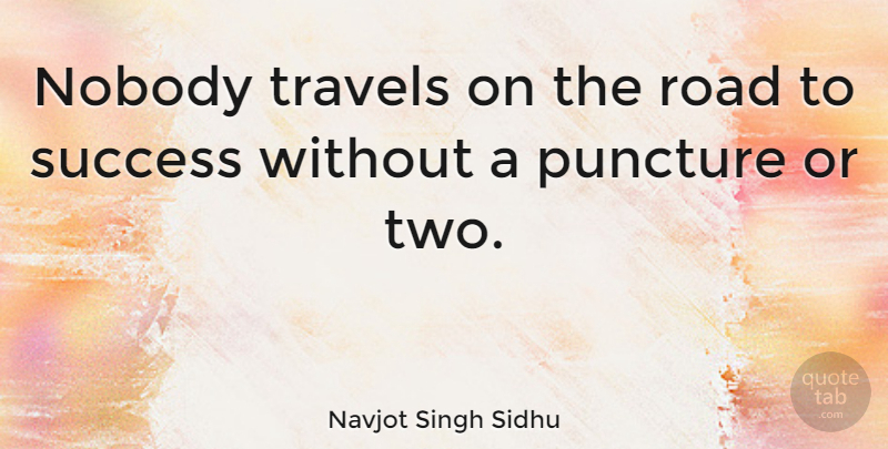 Navjot Singh Sidhu Quote About Congratulations, Two, Road To Success: Nobody Travels On The Road...