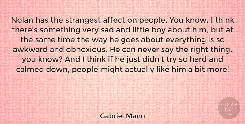 Gabriel Mann Nolan Has The Strangest Affect On People You Know I