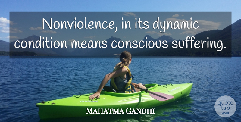 Mahatma Gandhi Quote About Mean, Suffering, Conscious: Nonviolence In Its Dynamic Condition...