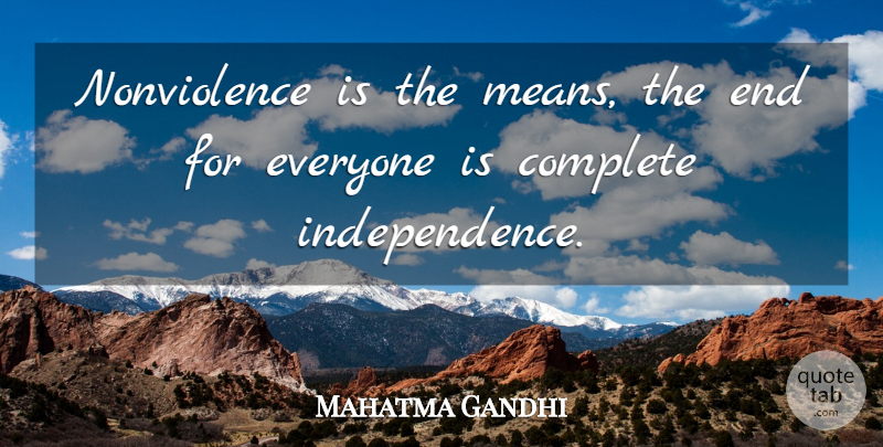 Mahatma Gandhi Quote About Mean, Independence, Ends: Nonviolence Is The Means The...