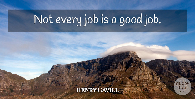 Henry Cavill Quote About Jobs, Good Job: Not Every Job Is A...