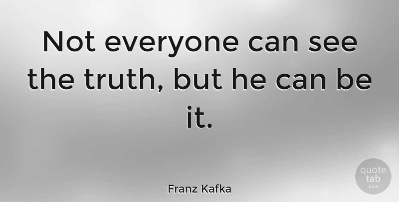 Franz Kafka Quote About undefined: Not Everyone Can See The...