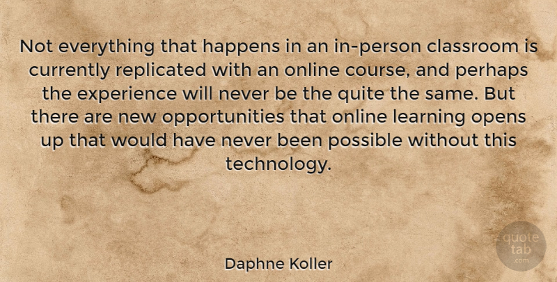 Daphne Koller Quote About Classroom, Currently, Experience, Happens, Learning: Not Everything That Happens In...