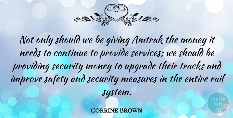 Corrine Brown Quote About Amtrak, Continue, Entire, Giving, Improve: Not Only Should We Be...
