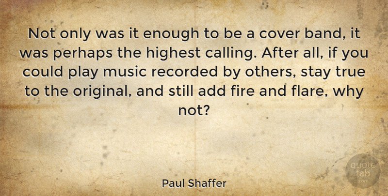 Paul Shaffer Quote About Play, Fire, Add: Not Only Was It Enough...