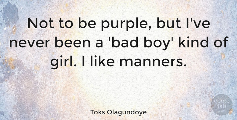 Toks Olagundoye Quote About Girl, Boys, Purple: Not To Be Purple But...