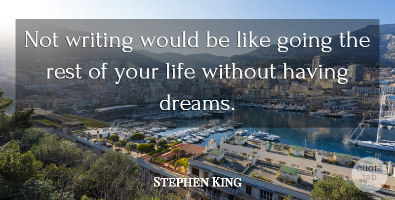 Stephen King Quote About Dream, Writing, Rest Of Your Life: Not Writing Would Be Like...