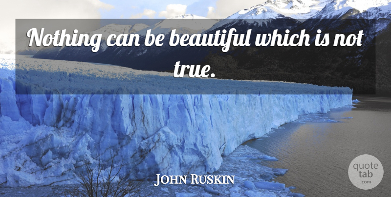 John Ruskin Quote About Beauty, Beautiful: Nothing Can Be Beautiful Which...