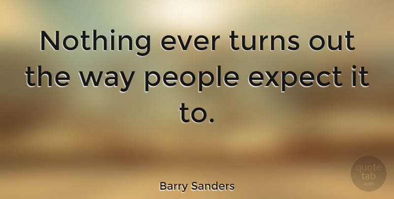 Barry Sanders Quote About People, Way, Turns: Nothing Ever Turns Out The...