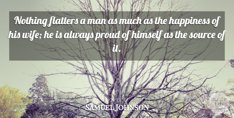 Samuel Johnson Quote About Happiness, Men, Wife: Nothing Flatters A Man As...