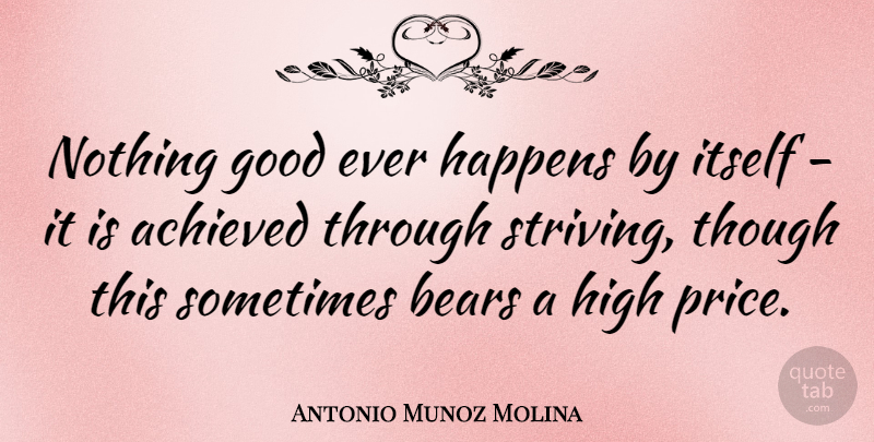 Antonio Munoz Molina Quote About Bears, Sometimes, Strive: Nothing Good Ever Happens By...