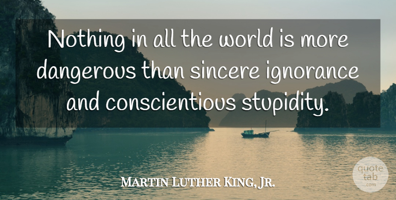 Martin Luther King, Jr. Quote About American Leader, Dangerous, Sincere: Nothing In All The World...