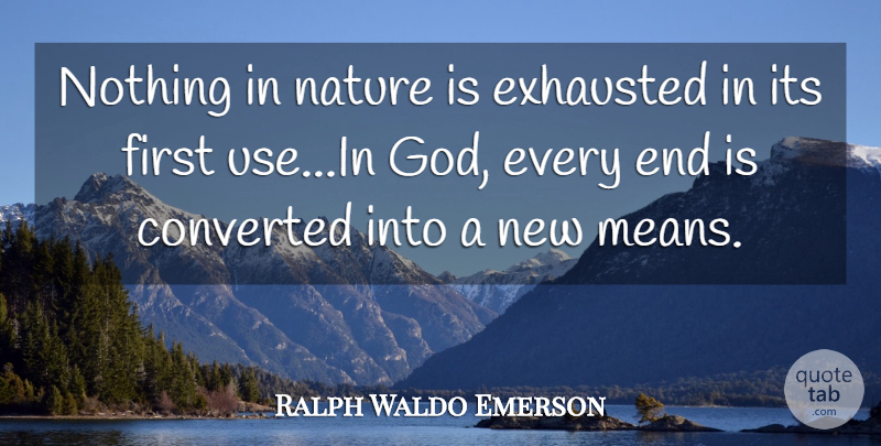 Ralph Waldo Emerson Quote About Mean, Firsts, Use: Nothing In Nature Is Exhausted...