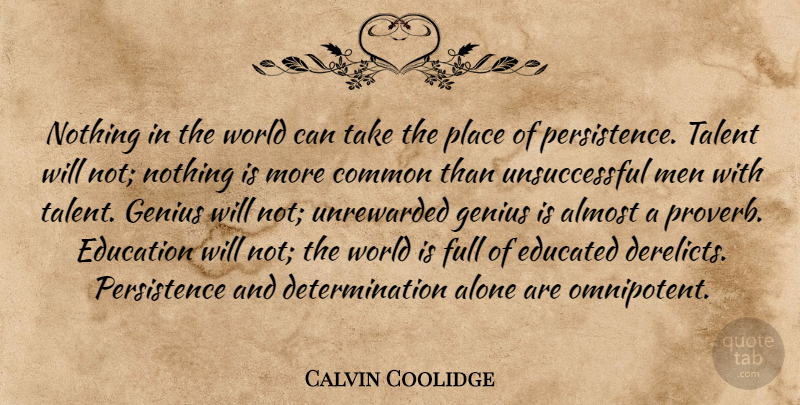 Calvin Coolidge Quote About Almost, Alone, Common, Determination, Educated: Nothing In The World Can...