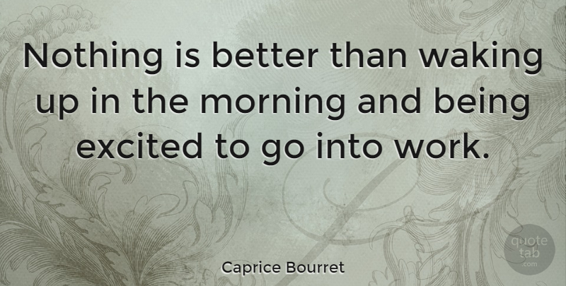 Caprice Bourret Quote About Morning, Waking, Wake Up: Nothing Is Better Than Waking...