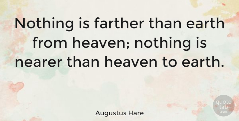 Augustus Hare Nothing Is Farther Than Earth From Heaven Nothing Is