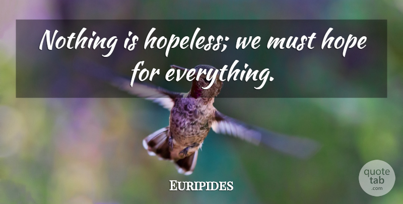 Euripides Quote About Not Giving Up, Hopeless, Hopelessness: Nothing Is Hopeless We Must...