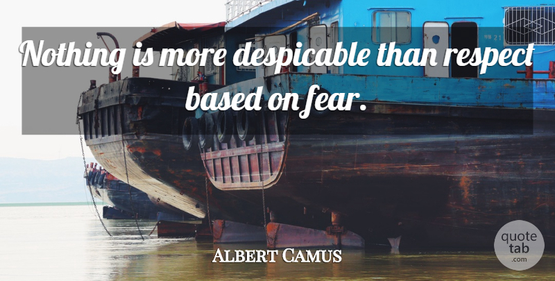 Albert Camus Quote About Inspirational, Life, Respect: Nothing Is More Despicable Than...