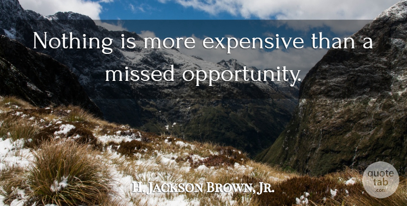 H Jackson Brown Jr Nothing Is More Expensive Than A Missed