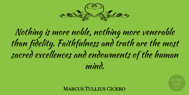 Marcus Tullius Cicero Quote About Motivational, Friendship, Truth: Nothing Is More Noble Nothing...