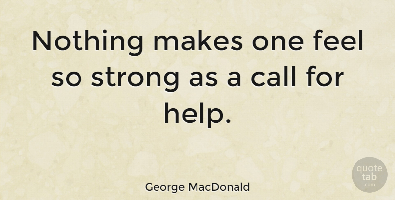 George MacDonald Quote About Strong, Educational, Helping: Nothing Makes One Feel So...