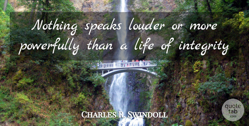 Charles R. Swindoll Quote About Christian, Integrity, Christian Inspirational: Nothing Speaks Louder Or More...