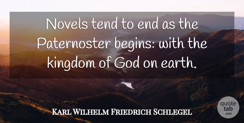 Karl Wilhelm Friedrich Schlegel Quote About Earth, Kingdoms, Literature: Novels Tend To End As...