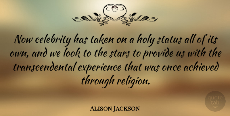 Alison Jackson Quote About Achieved, Celebrity, Experience, Holy, Provide: Now Celebrity Has Taken On...