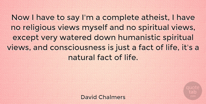 David Chalmers Quote About Spiritual, Religious, Atheist: Now I Have To Say...