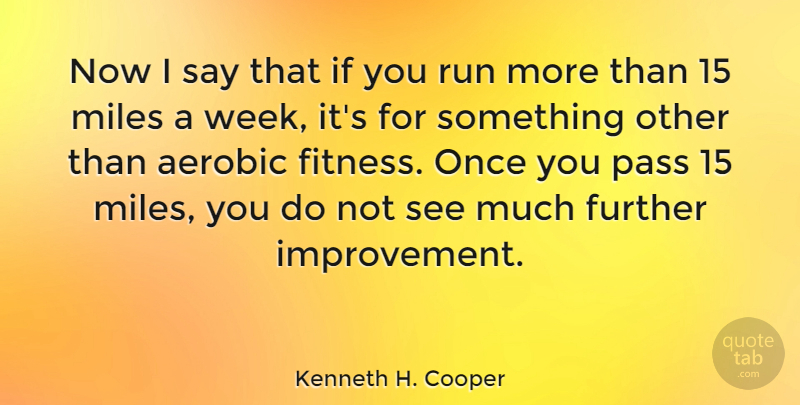 Kenneth H. Cooper Quote About Running, Improvement, Week: Now I Say That If...