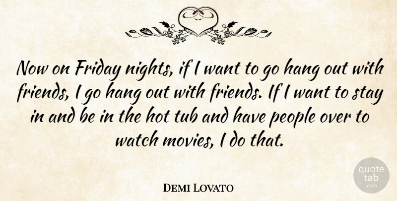 Demi Lovato Now On Friday Nights If I Want To Go Hang Out With