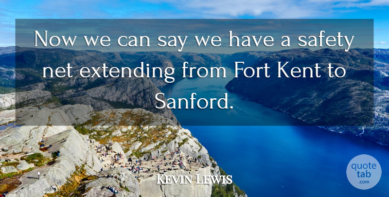 Kevin Lewis Quote About Extending, Fort, Net, Safety: Now We Can Say We...