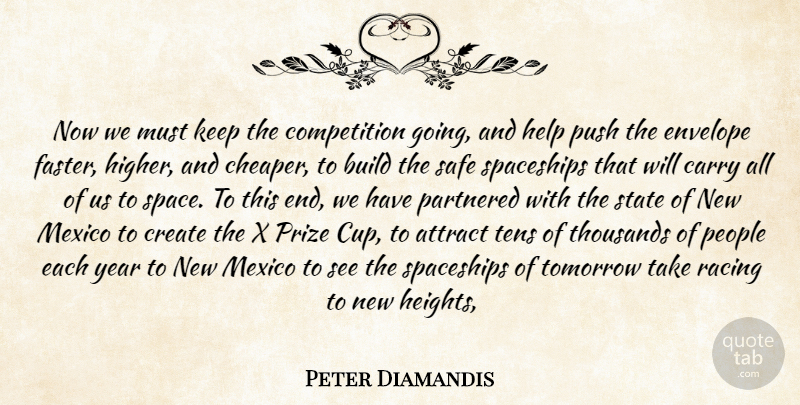Peter Diamandis Quote About Attract, Build, Carry, Competition, Create: Now We Must Keep The...