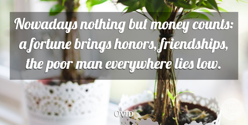 Ovid Quote About Money, Lying, Men: Nowadays Nothing But Money Counts...