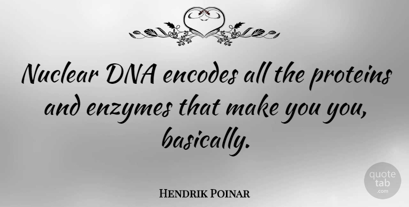 Hendrik Poinar Quote About Dna, Enzymes, Nuclear: Nuclear Dna Encodes All The...