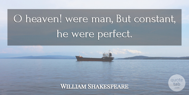 William Shakespeare Quote About Love, Men, Perfect: O Heaven Were Man But...