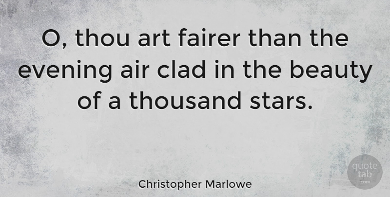 Christopher Marlowe Quote About Love, Romantic, Beauty: O Thou Art Fairer Than...
