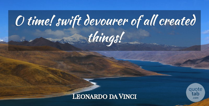 Leonardo da Vinci Quote About Time: O Time Swift Devourer Of...