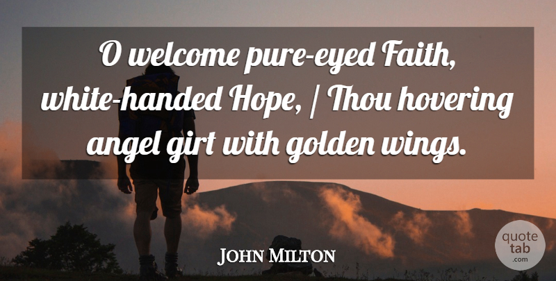 John Milton Quote About Angel, Golden, Hovering, Thou, Welcome: O Welcome Pure Eyed Faith...