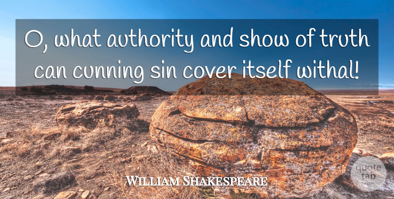 William Shakespeare Quote About Authority, Cover, Cunning, Itself, Sin: O What Authority And Show...