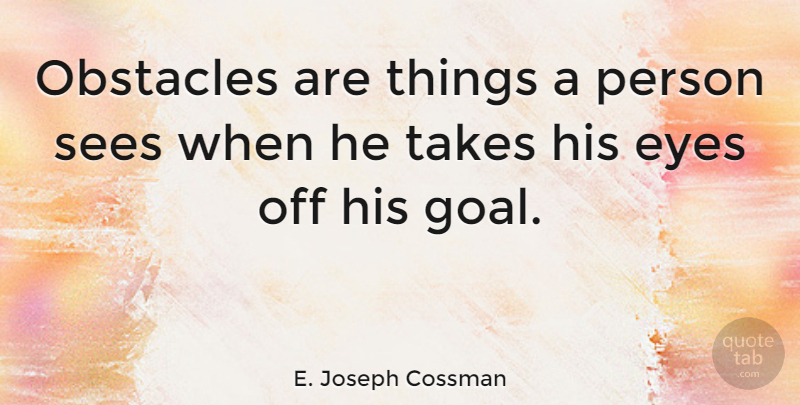 E. Joseph Cossman Quote About Leadership, Obstacles, Sees, Takes: Obstacles Are Things A Person...