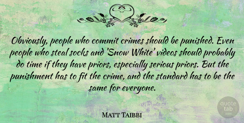 Matt Taibbi Quote About Punishment, White, Snow: Obviously People Who Commit Crimes...