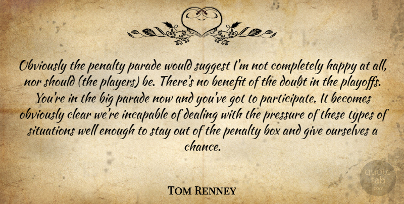 Tom Renney Quote About Becomes, Benefit, Box, Clear, Dealing: Obviously The Penalty Parade Would...