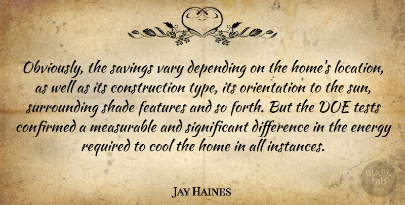 Jay Haines Quote About Confirmed, Cool, Depending, Difference, Energy: Obviously The Savings Vary Depending...