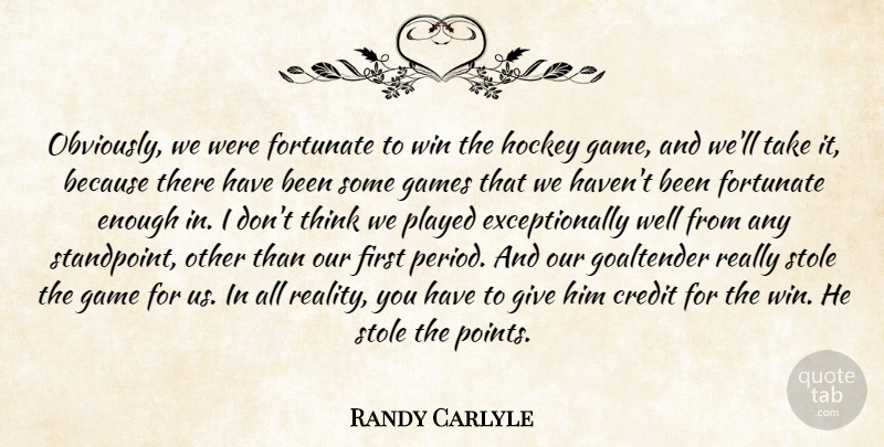 Randy Carlyle Quote About Hockey, Reality, Thinking: Obviously We Were Fortunate To...
