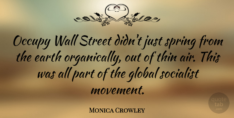 Monica Crowley Quote About Global, Occupy, Street, Thin, Wall: Occupy Wall Street Didnt Just...